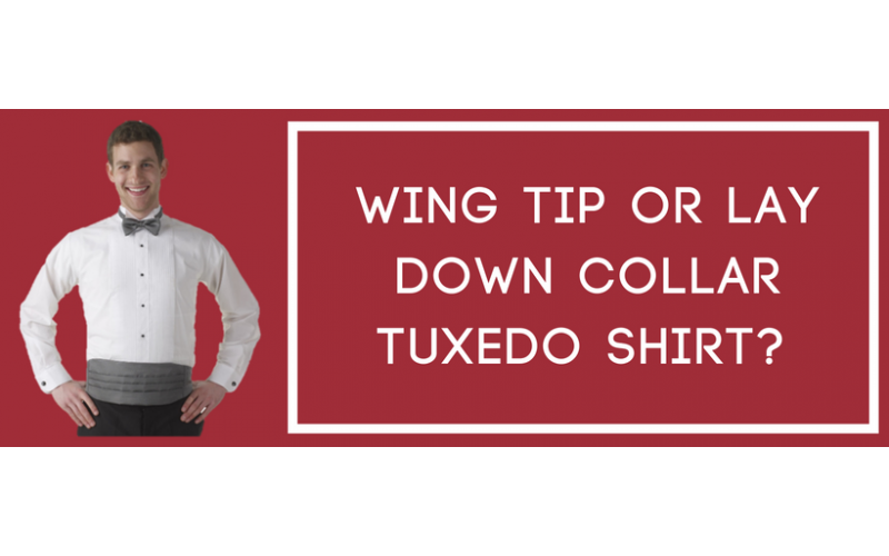 Wing tip or lay down collar tuxedo shirt?